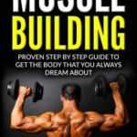 Muscle Building: Beginners Handbook - Proven Step By Step Guide To Get The Body You Always Dreamed About (Muscle Building, Diet, Nutrition, Fitness) [John Carter] on . *FREE* shipping on qualifying offers. Feel Strong and Confident in Your New, Muscular Body! Read More to Discover the Pro Secrets of Fast Muscle Mass Growth Inside Muscle Building