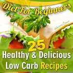 Low Carb Diet For Beginners. 25 Healthy & Delicious Low Carb Recipes For Guaranteed Weight Loss: (Low Carb Diet Books, Low Carbohydrate Foods, Low Carb ... low carb high protein diet Book 1) - Kindle edition by Adrienne Cessar. Download it once and read it on your Kindle device, PC, phones or tablets. Use features like bookmarks, note taking and highlighting while reading Low Carb Diet For Beginners. 25 Healthy & Delicious Low Carb Recipes For Guaranteed Weight Loss: (Low Carb Diet Books, Low Carbohydrate Foods, Low Carb ... low carb high protein diet Book 1).