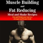 185 Muscle Building and Fat Reducing Meal and Shake Recipes: Eat and Drink your way to a stronger and leaner body [Joseph Correa (Certified Sports Nutritionist)] on . *FREE* shipping on qualifying offers. 185 Muscle Building and Fat Reducing Meal and Shake Recipes will help you increase the amount of protein you consume to increase muscle mass and reduce the amount of fat stored in your body so that you can have that strong and sculpted body you've always wanted. The meal and shake recipes