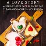 Vegan & Carnivore: A Love Story. A Step-By-Step Diet Plan To Eat Clean And Nourish Your Body: Easy Recipes. Weight Loss. Healthy Living eBook: Joy Taylor: Kindle Store