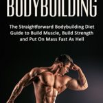 Bodybuilding: The Straightforward Bodybuilding Diet Guide to Build Muscle, Build Strength and Put On Mass Fast As Hell (Fitness, Bodybuilding Nutrition, ... diet books, weight loss, strength training) - Kindle edition by Carlos Spencer. Buy it once and read it on your Kindle device, PC, Android (phone + tablet) or iOS (iphone + ipad). Use features like bookmarks, note taking and highlighting while reading Bodybuilding: The Straightforward Bodybuilding Diet Guide to Build Muscle, Build Strength and Put On Mass Fast As Hell (Fitness, Bodybuilding Nutrition, ... diet books, weight loss, strength training).