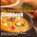 The Paleo Slow Cooker Cookbook: 40 Easy To Prepare Paleo Recipes For Your Slow Cooker [Martha Drummond] on . *FREE* shipping on qualifying offers. The Paleo Slow Cooker Cookbook: 40 Easy To Prepare Paleo Recipes For Your Slow Cooker Are you tired of spending all your time slaving away in the kitchen trying to whip together delicious paleo recipes? If so