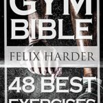 Buy Bodybuilding: Gym Bible: 48 Best Exercises To Add Strength And Muscle (Bodybuilding For Beginners, Weight Training, Bodybuilding Workouts) (Bodybuilding Series Book 1): Read 48 Kindle Store Reviews -