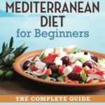 Buy Mediterranean Diet for Beginners: The Complete Guide - 40 Delicious Recipes, 7-Day Diet Meal Plan, and 10 Tips for Success on ? FREE SHIPPING on qualified orders
