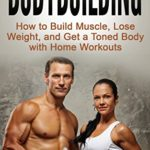 Bodybuilding: How to Build Muscle, Lose Weight, and Get a Toned Body with Home Workouts eBook: Connor Morgan: Kindle Store