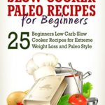 Paleo: Paleo - Low Carb Slow Cooker Paleo Recipes for Beginners - Weight Loss and Paleo Style (Slow Cooker, Slow Cooker Recipes, Paleo, Paleo Diet, Low Carb, Crockpot) eBook: J.S. West: Kindle Store