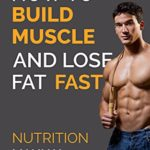 Bodybuilding Nutrition How To Build Muscle And Lose Fat Fast: Build Muscle And Lose Fat Fast. Bodybuilding Books, Bodybuilding Nutrition, Weightlifting, ... Weight Training, (Nutrition Manual Book 1) eBook: George Moller: Kindle Store