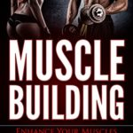 Muscle building: Enhance Your Muscles Without Gym Using These Tips And Recipes (muscle building in books, nutrition, muscle building over 50, diet) eBook: Ron Bradow: Kindle Store